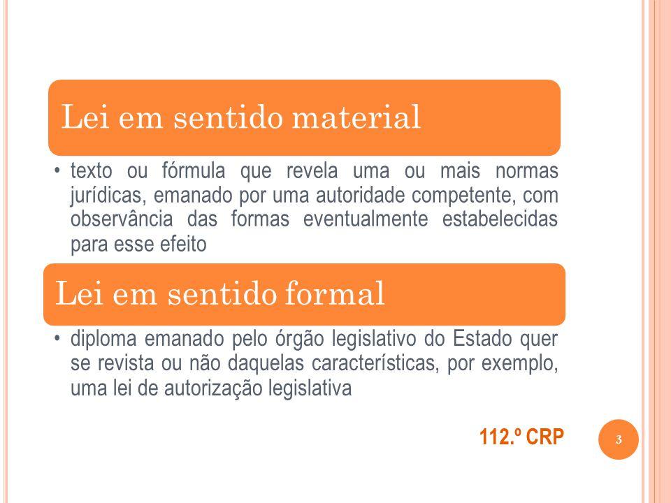 3 Lei em sentido material texto ou fórmula que revela uma ou mais normas jurídicas, emanado por uma autoridade competente, com observância das formas