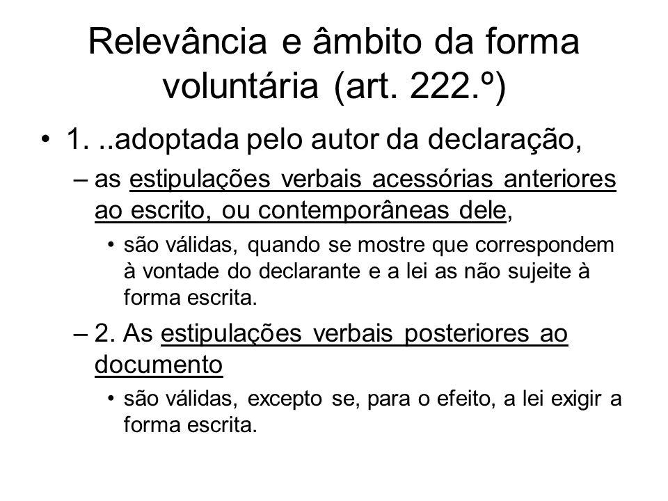 Relevância e âmbito da forma voluntária (art. 222.º) 1...adoptada pelo autor da declaração, –as estipulações verbais acessórias anteriores ao escrito,