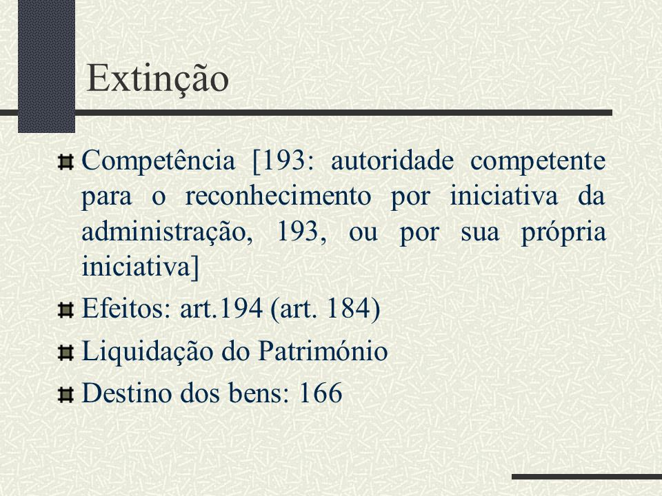 Extinção Competência [193: autoridade competente para o reconhecimento por iniciativa da administração, 193, ou por sua própria iniciativa] Efeitos: a