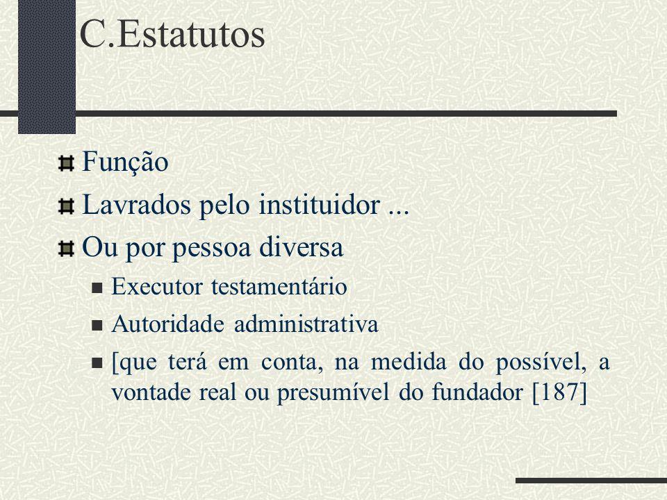 C.Estatutos Função Lavrados pelo instituidor... Ou por pessoa diversa Executor testamentário Autoridade administrativa [que terá em conta, na medida d