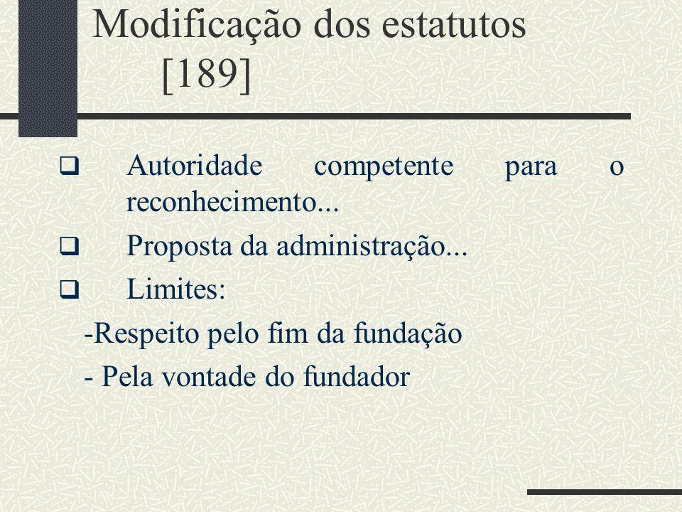 Modificação dos estatutos [189] Autoridade competente para o reconhecimento... Proposta da administração... Limites: -Respeito pelo fim da fundação -