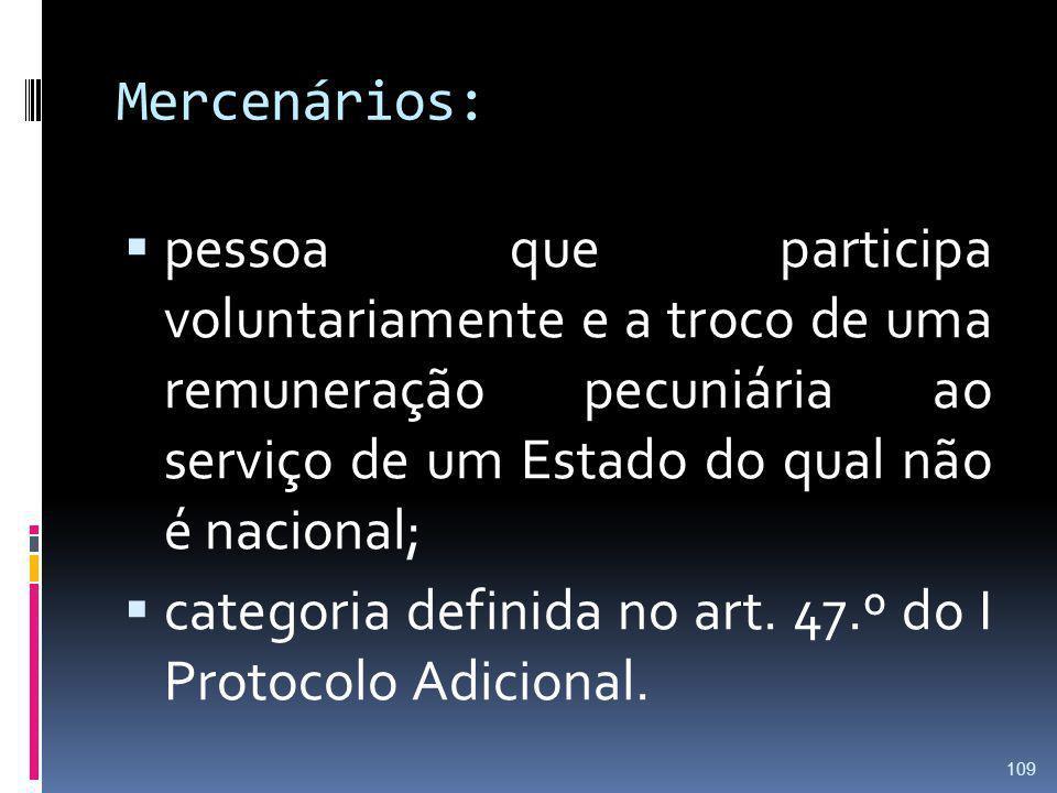 Mercenários: pessoa que participa voluntariamente e a troco de uma remuneração pecuniária ao serviço de um Estado do qual não é nacional; categoria de
