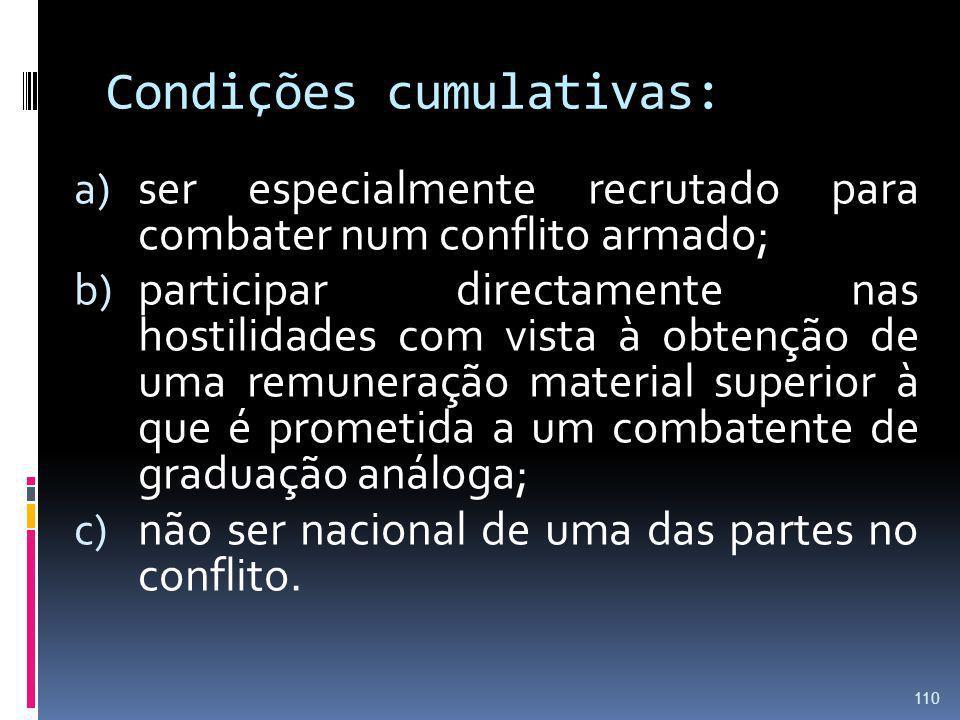 Condições cumulativas: a) ser especialmente recrutado para combater num conflito armado; b) participar directamente nas hostilidades com vista à obten