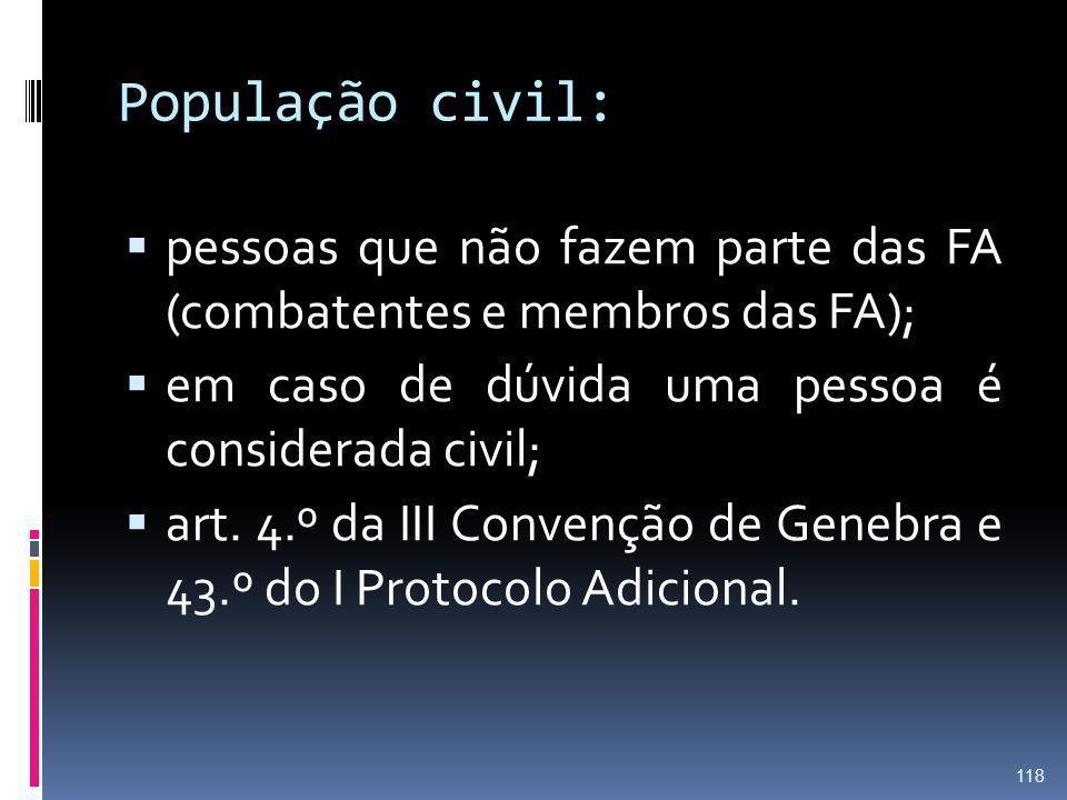 População civil: pessoas que não fazem parte das FA (combatentes e membros das FA); em caso de dúvida uma pessoa é considerada civil; art. 4.º da III