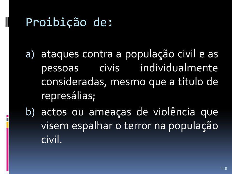 Proibição de: a) ataques contra a população civil e as pessoas civis individualmente consideradas, mesmo que a título de represálias; b) actos ou amea
