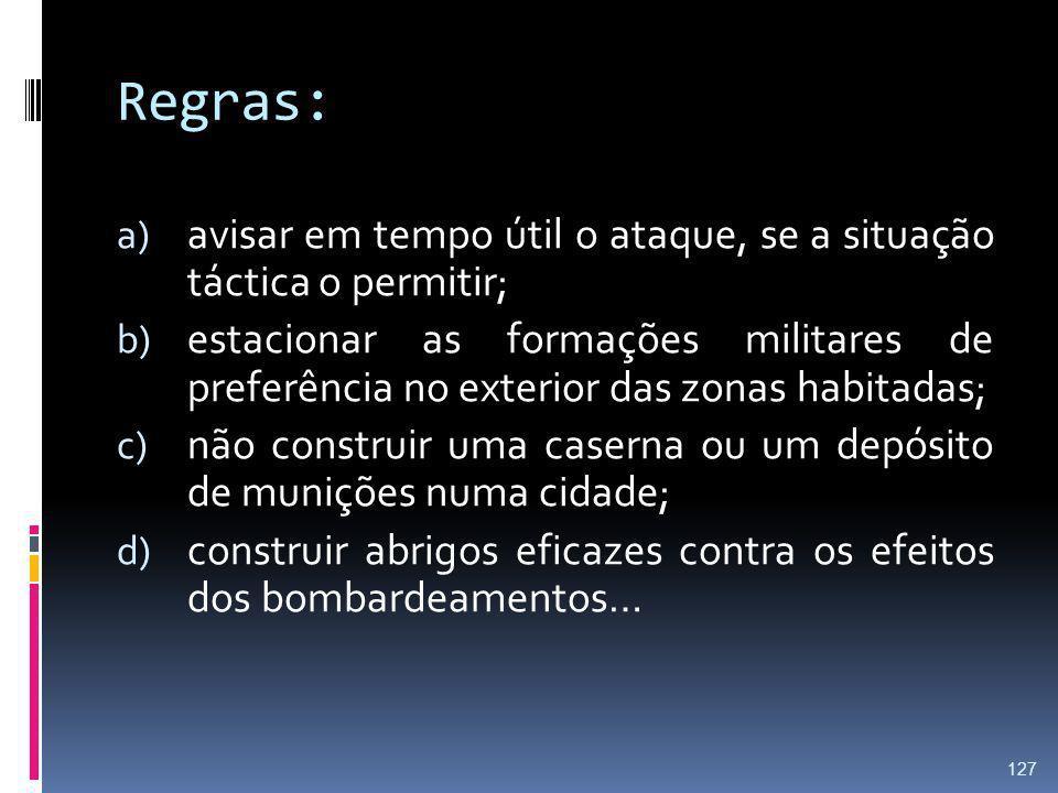 Regras: a) avisar em tempo útil o ataque, se a situação táctica o permitir; b) estacionar as formações militares de preferência no exterior das zonas