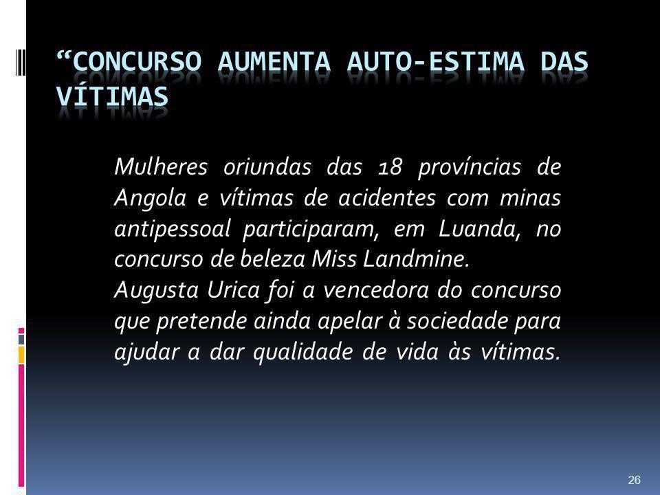 26 Mulheres oriundas das 18 províncias de Angola e vítimas de acidentes com minas antipessoal participaram, em Luanda, no concurso de beleza Miss Land