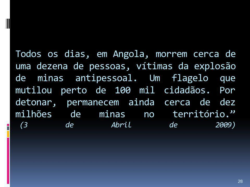 Todos os dias, em Angola, morrem cerca de uma dezena de pessoas, vítimas da explosão de minas antipessoal. Um flagelo que mutilou perto de 100 mil cid