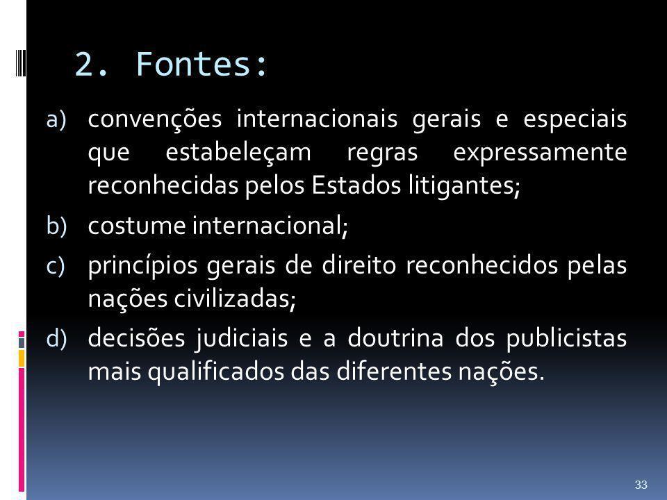 2.Fontes: a) convenções internacionais gerais e especiais que estabeleçam regras expressamente reconhecidas pelos Estados litigantes; b) costume inter