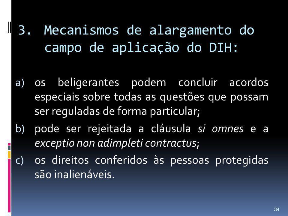 3.Mecanismos de alargamento do campo de aplicação do DIH: a) os beligerantes podem concluir acordos especiais sobre todas as questões que possam ser r