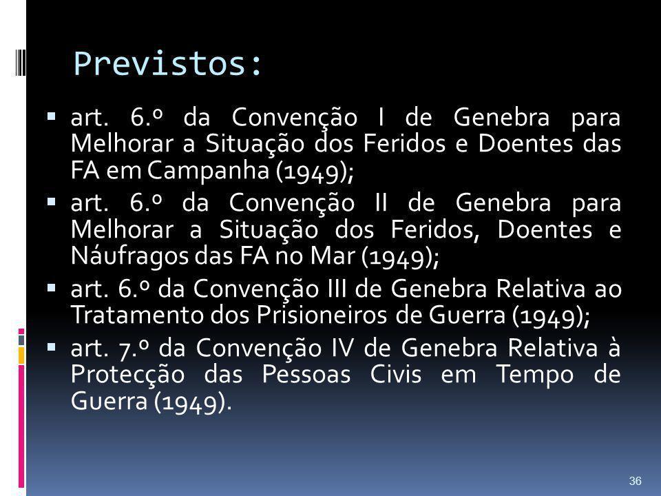 Previstos: art. 6.º da Convenção I de Genebra para Melhorar a Situação dos Feridos e Doentes das FA em Campanha (1949); art. 6.º da Convenção II de Ge