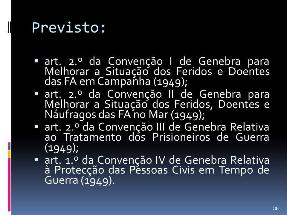 Previsto: art. 2.º da Convenção I de Genebra para Melhorar a Situação dos Feridos e Doentes das FA em Campanha (1949); art. 2.º da Convenção II de Gen
