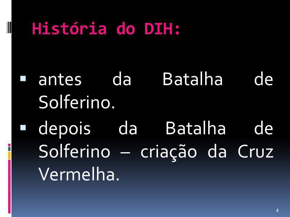 História do DIH: antes da Batalha de Solferino. depois da Batalha de Solferino – criação da Cruz Vermelha. 4