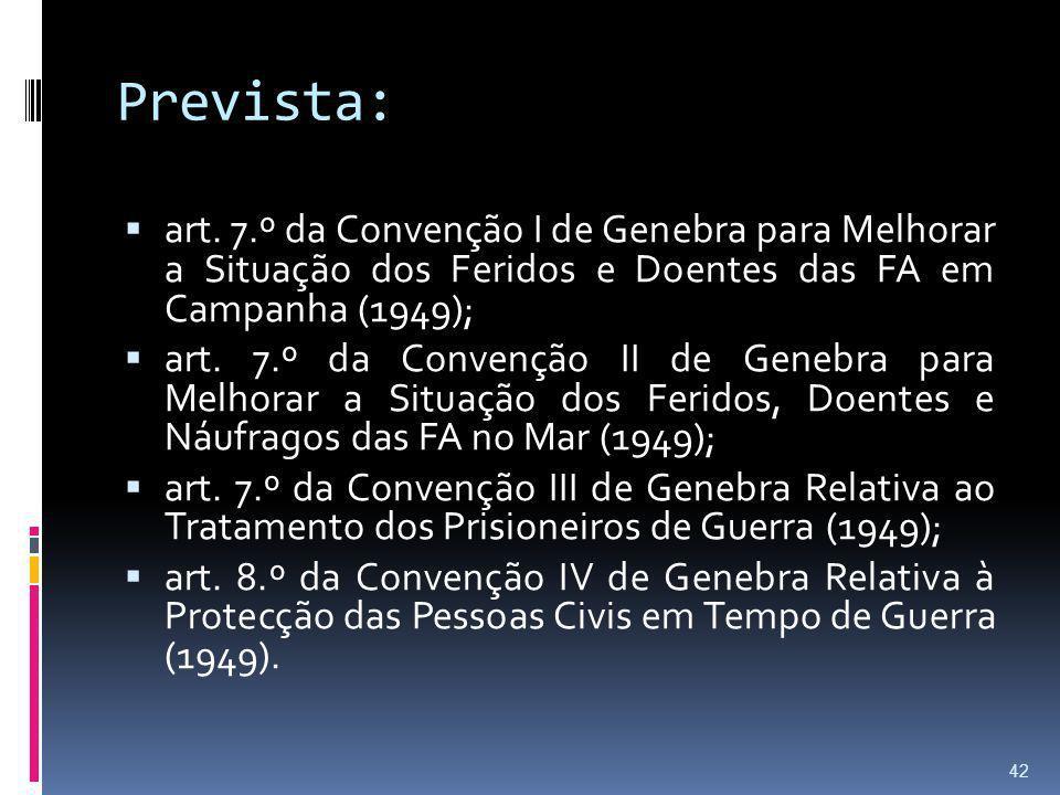 Prevista: art. 7.º da Convenção I de Genebra para Melhorar a Situação dos Feridos e Doentes das FA em Campanha (1949); art. 7.º da Convenção II de Gen