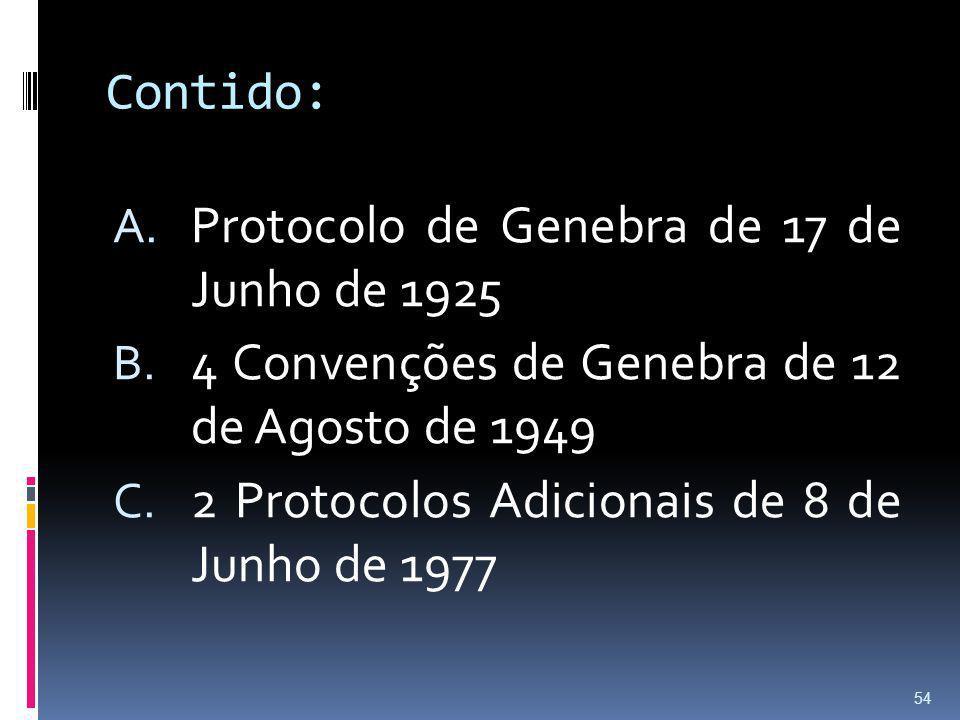 Contido: A. Protocolo de Genebra de 17 de Junho de 1925 B. 4 Convenções de Genebra de 12 de Agosto de 1949 C. 2 Protocolos Adicionais de 8 de Junho de