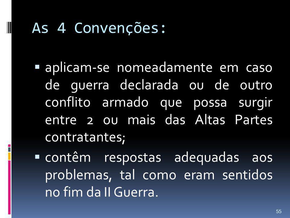 As 4 Convenções: aplicam-se nomeadamente em caso de guerra declarada ou de outro conflito armado que possa surgir entre 2 ou mais das Altas Partes con