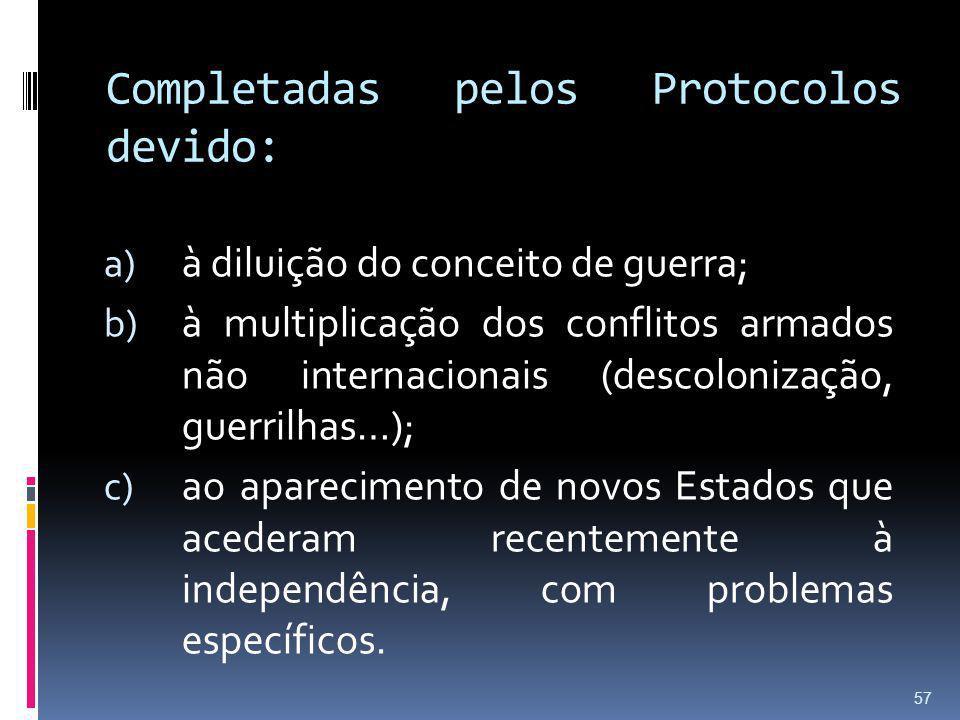 Completadas pelos Protocolos devido: a) à diluição do conceito de guerra; b) à multiplicação dos conflitos armados não internacionais (descolonização,
