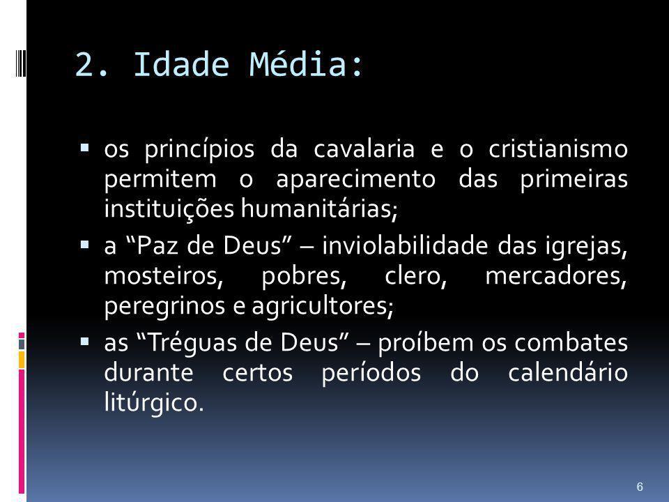 2. Idade Média: os princípios da cavalaria e o cristianismo permitem o aparecimento das primeiras instituições humanitárias; a Paz de Deus – inviolabi