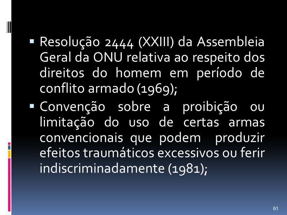 Resolução 2444 (XXIII) da Assembleia Geral da ONU relativa ao respeito dos direitos do homem em período de conflito armado (1969); Convenção sobre a p