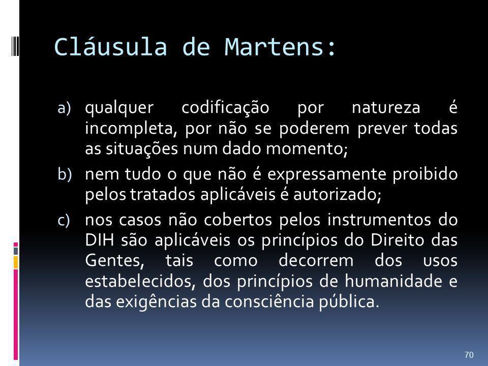 Cláusula de Martens: a) qualquer codificação por natureza é incompleta, por não se poderem prever todas as situações num dado momento; b) nem tudo o q