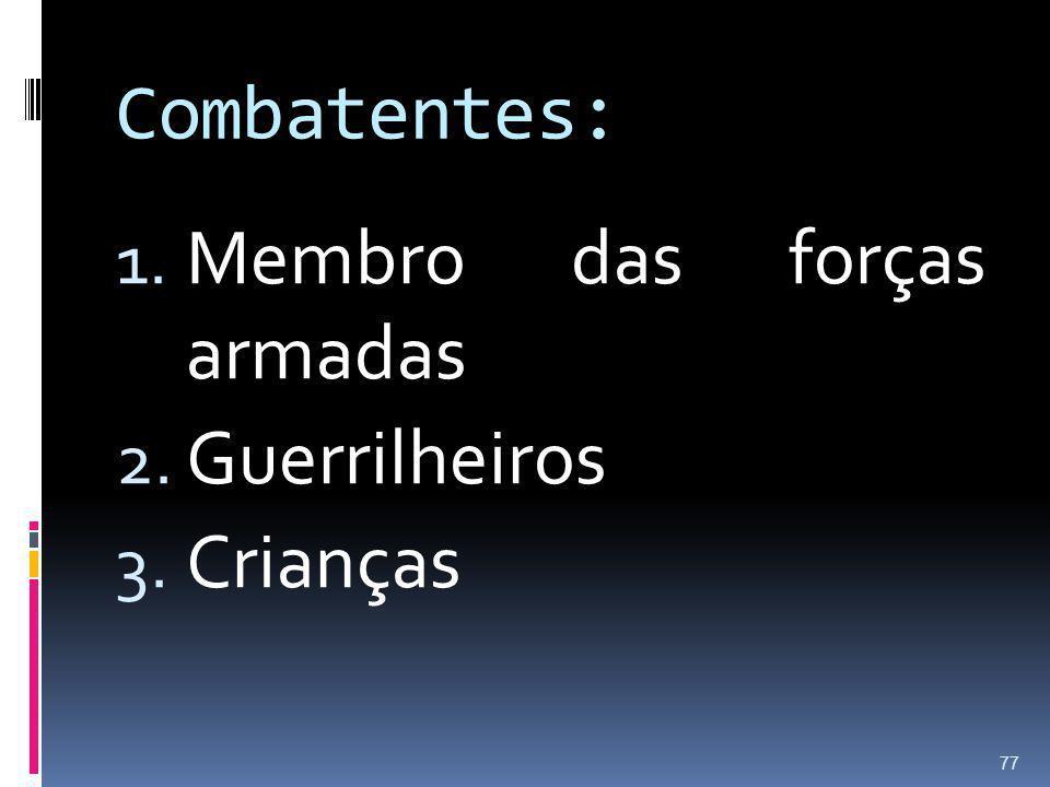 Combatentes: 1. Membro das forças armadas 2. Guerrilheiros 3. Crianças 77