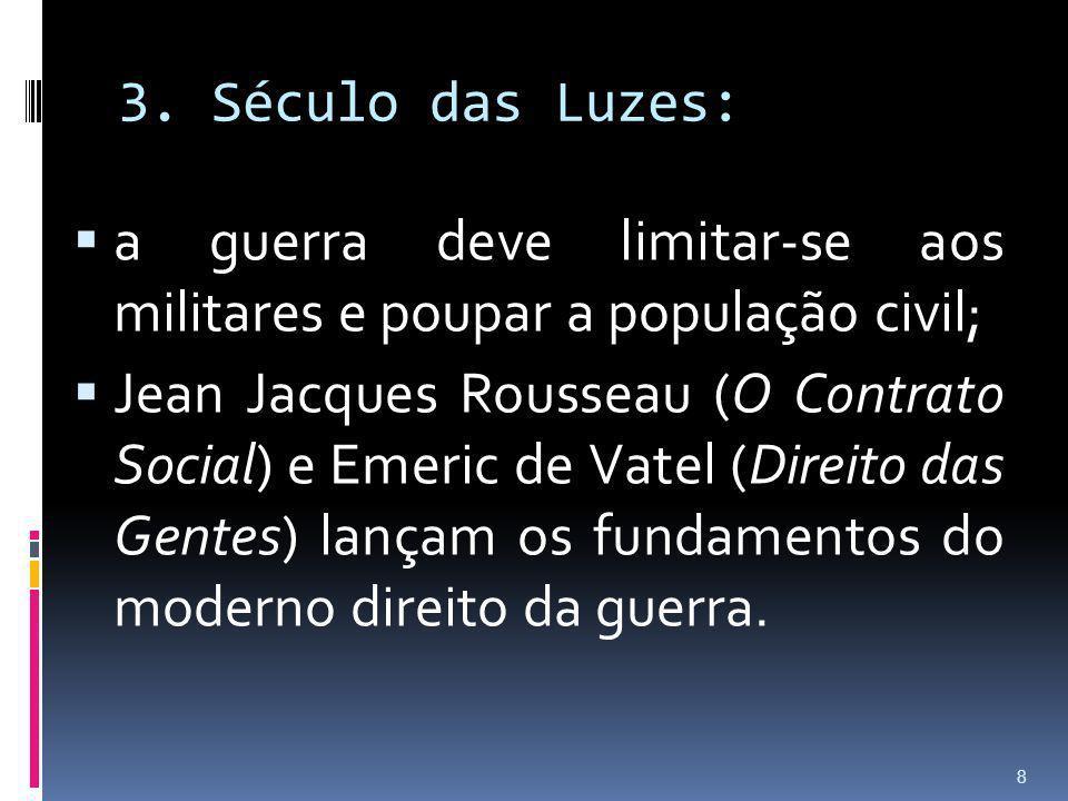 3. Século das Luzes: a guerra deve limitar-se aos militares e poupar a população civil; Jean Jacques Rousseau (O Contrato Social) e Emeric de Vatel (D