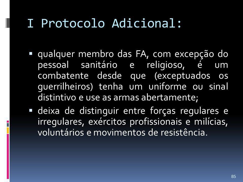 I Protocolo Adicional: qualquer membro das FA, com excepção do pessoal sanitário e religioso, é um combatente desde que (exceptuados os guerrilheiros)