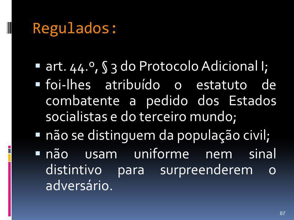 Regulados: art. 44.º, § 3 do Protocolo Adicional I; foi-lhes atribuído o estatuto de combatente a pedido dos Estados socialistas e do terceiro mundo;
