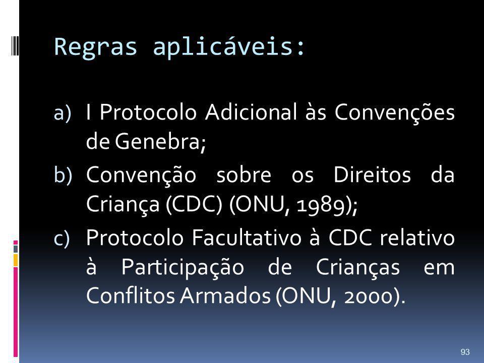 Regras aplicáveis: a) I Protocolo Adicional às Convenções de Genebra; b) Convenção sobre os Direitos da Criança (CDC) (ONU, 1989); c) Protocolo Facult