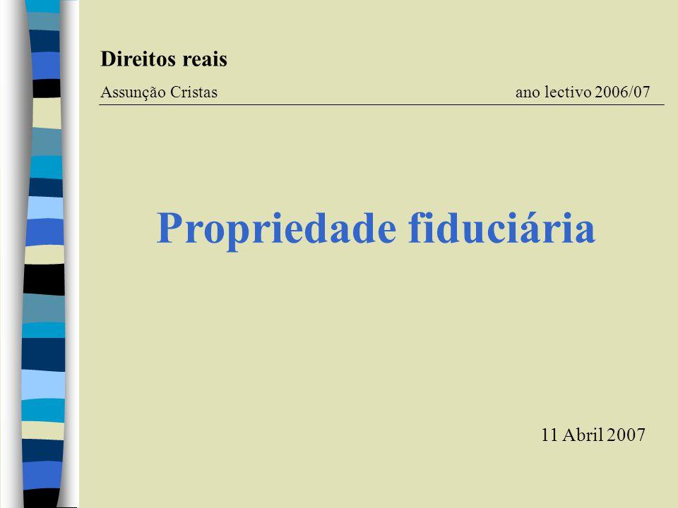 Propriedade fiduciária Direitos reais Assunção Cristas ano lectivo 2006/07 11 Abril 2007