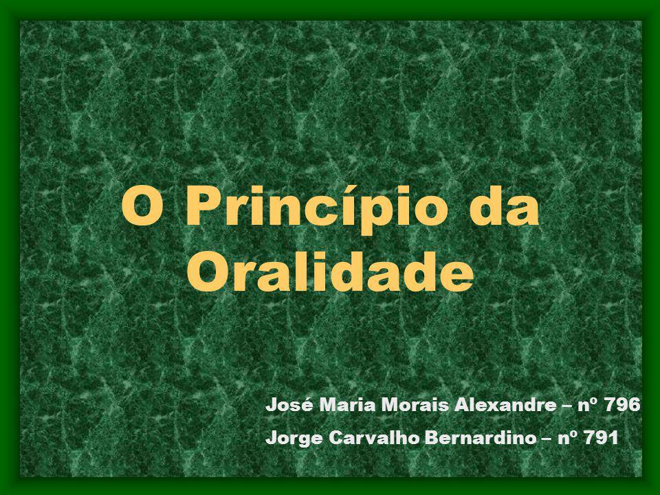 O Princípio da Oralidade José Maria Morais Alexandre – nº 796 Jorge Carvalho Bernardino – nº 791
