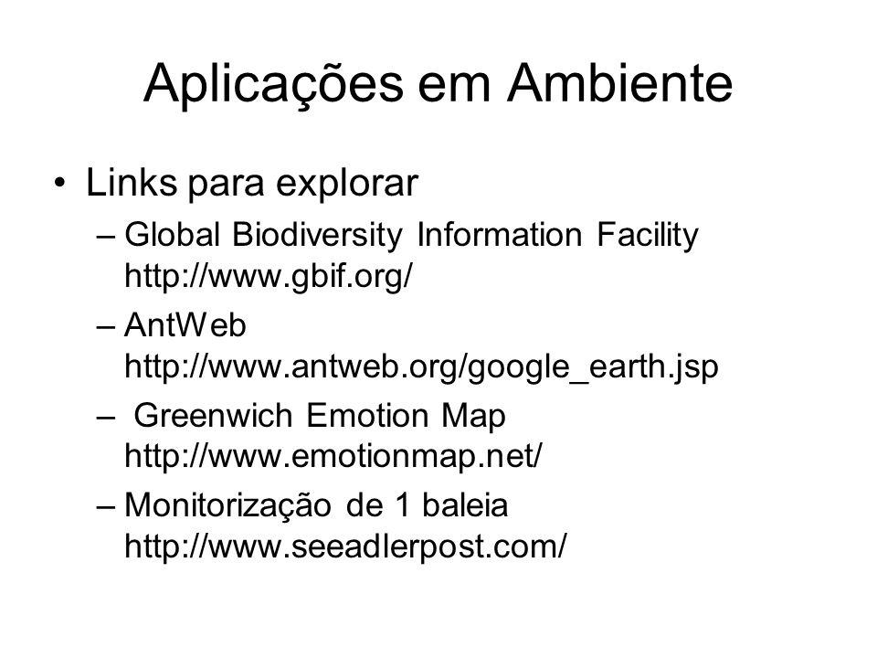 Aplicações em Ambiente Links para explorar –Global Biodiversity Information Facility http://www.gbif.org/ –AntWeb http://www.antweb.org/google_earth.jsp – Greenwich Emotion Map http://www.emotionmap.net/ –Monitorização de 1 baleia http://www.seeadlerpost.com/