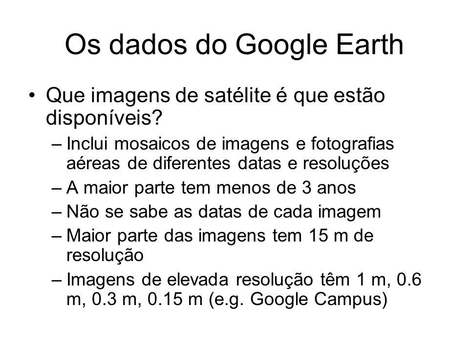 Os dados do Google Earth Que imagens de satélite é que estão disponíveis? –Inclui mosaicos de imagens e fotografias aéreas de diferentes datas e resol