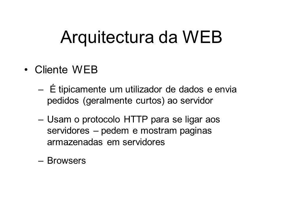 Arquitectura da WEB Cliente WEB – É tipicamente um utilizador de dados e envia pedidos (geralmente curtos) ao servidor –Usam o protocolo HTTP para se