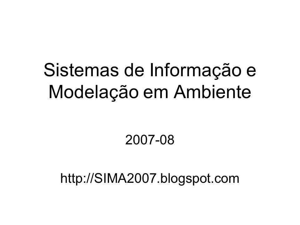 Sistemas de Informação e Modelação em Ambiente 2007-08 http://SIMA2007.blogspot.com