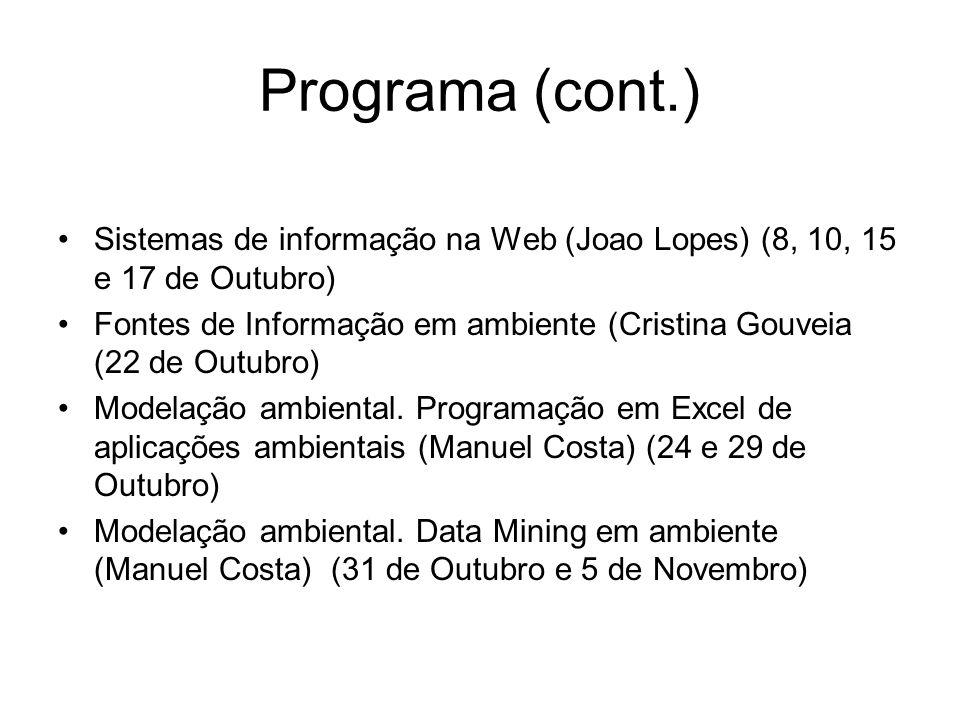 Programa (cont.) Sistemas de informação na Web (Joao Lopes) (8, 10, 15 e 17 de Outubro) Fontes de Informação em ambiente (Cristina Gouveia (22 de Outu