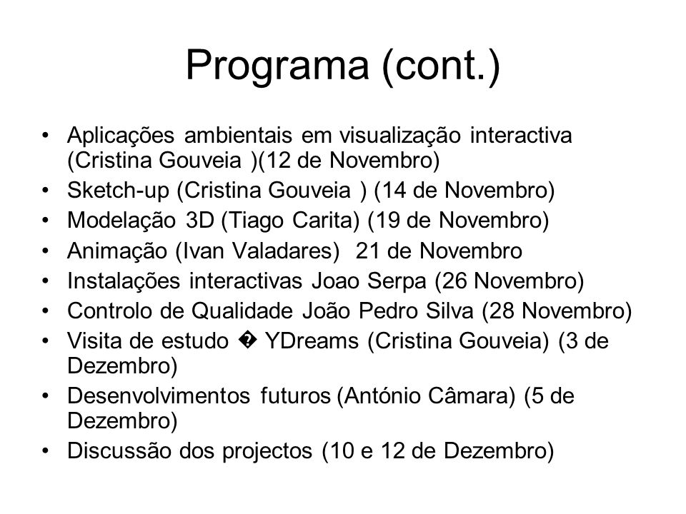 Programa (cont.) Aplicações ambientais em visualização interactiva (Cristina Gouveia )(12 de Novembro) Sketch-up (Cristina Gouveia ) (14 de Novembro)