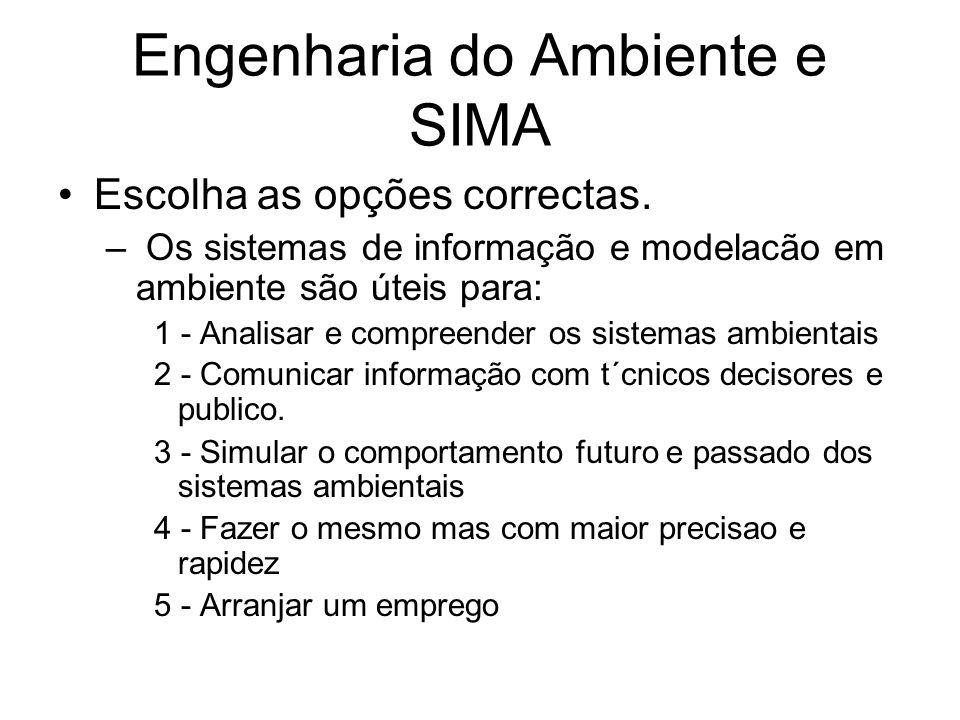 Engenharia do Ambiente e SIMA Escolha as opções correctas. – Os sistemas de informação e modelacão em ambiente são úteis para: 1 - Analisar e compreen