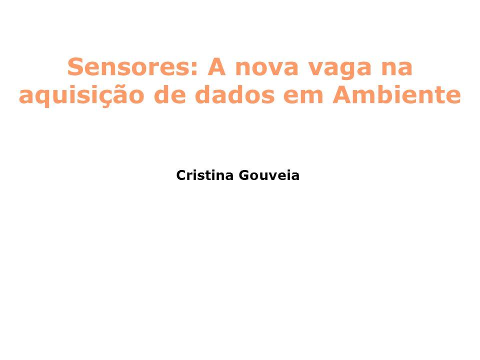 Sensores: A nova vaga na aquisição de dados em Ambiente Cristina Gouveia