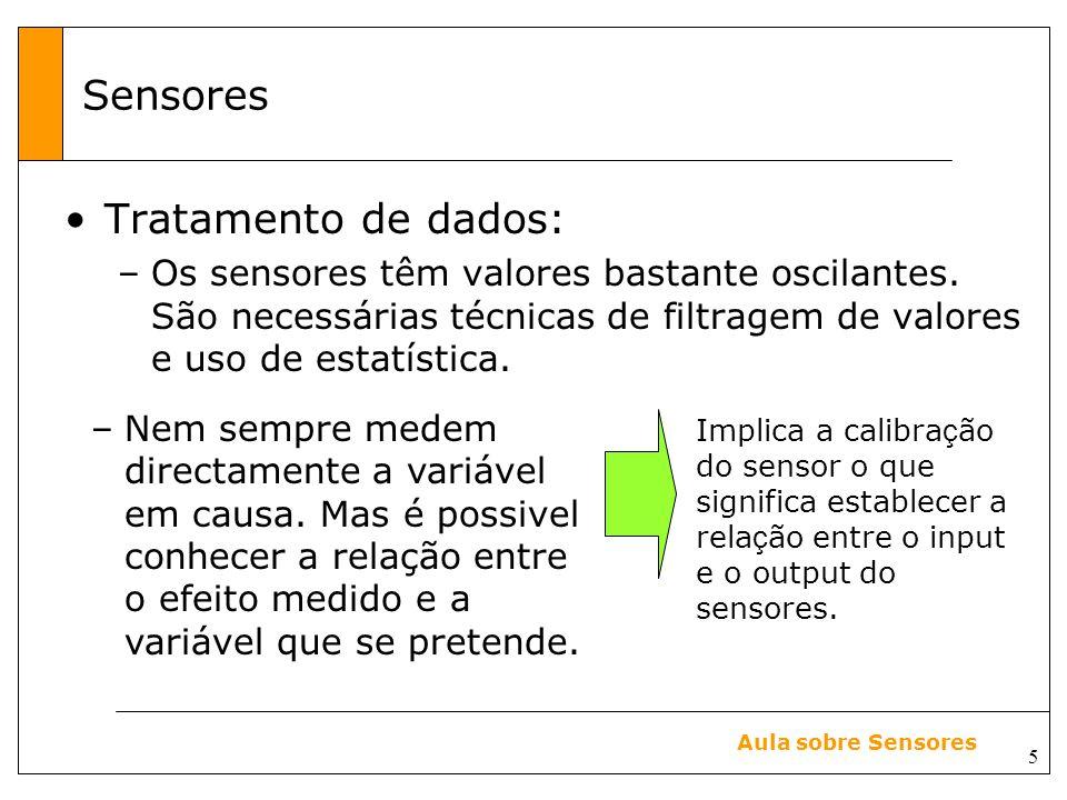 5 Aula sobre Sensores Sensores Tratamento de dados: –Os sensores têm valores bastante oscilantes.