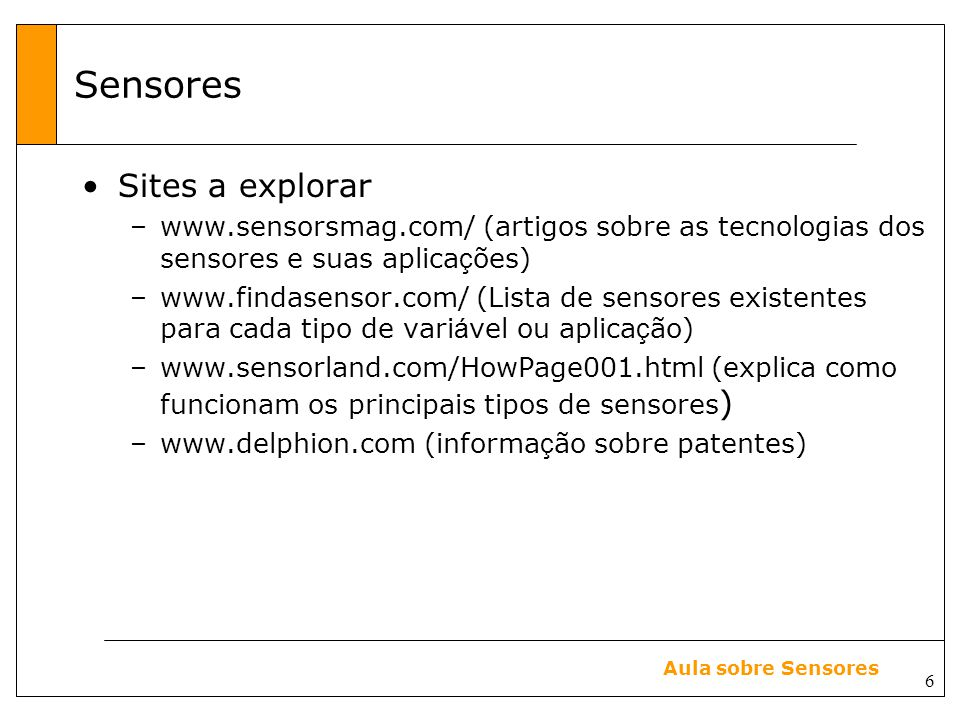 17 Aula sobre Sensores Smart Sensor Web Sap Flow Sensor Array Minirhizotron Array Multiparameter Soil Probes Smart Dust tagged Insects Automated E-tongue Sensor Clustered MEMS Insects RF Telemetry Macro-organisms Micro-weather Stations E-nose Retirado de http://www.lternet.edu/technology/sensors/index.html