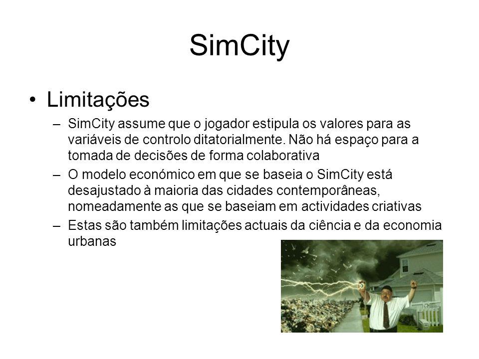SimCity Limitações –SimCity assume que o jogador estipula os valores para as variáveis de controlo ditatorialmente.