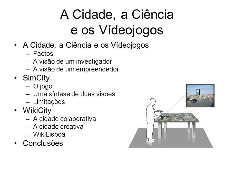 A Cidade, a Ciência e os Vídeojogos –Factos –A visão de um investigador –A visão de um empreendedor SimCity –O jogo –Uma síntese de duas visões –Limitações WikiCity –A cidade colaborativa –A cidade creativa –WikiLisboa Conclusões