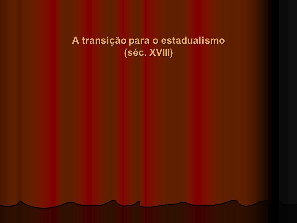 A transição para o estadualismo (séc. XVIII)