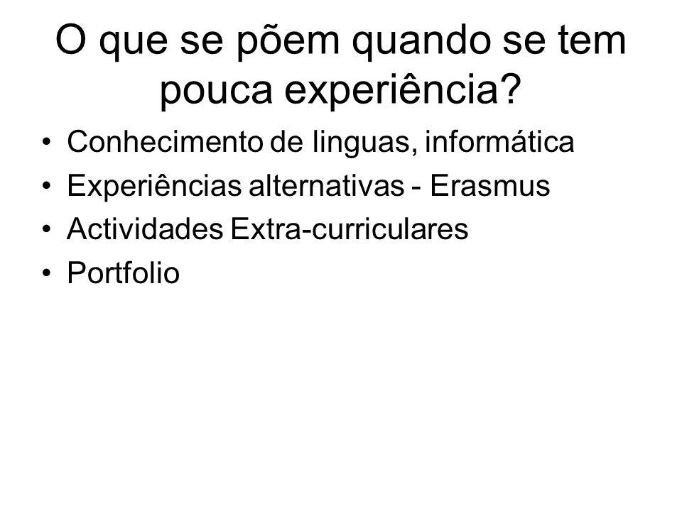 O que se põem quando se tem pouca experiência? Conhecimento de linguas, informática Experiências alternativas - Erasmus Actividades Extra-curriculares