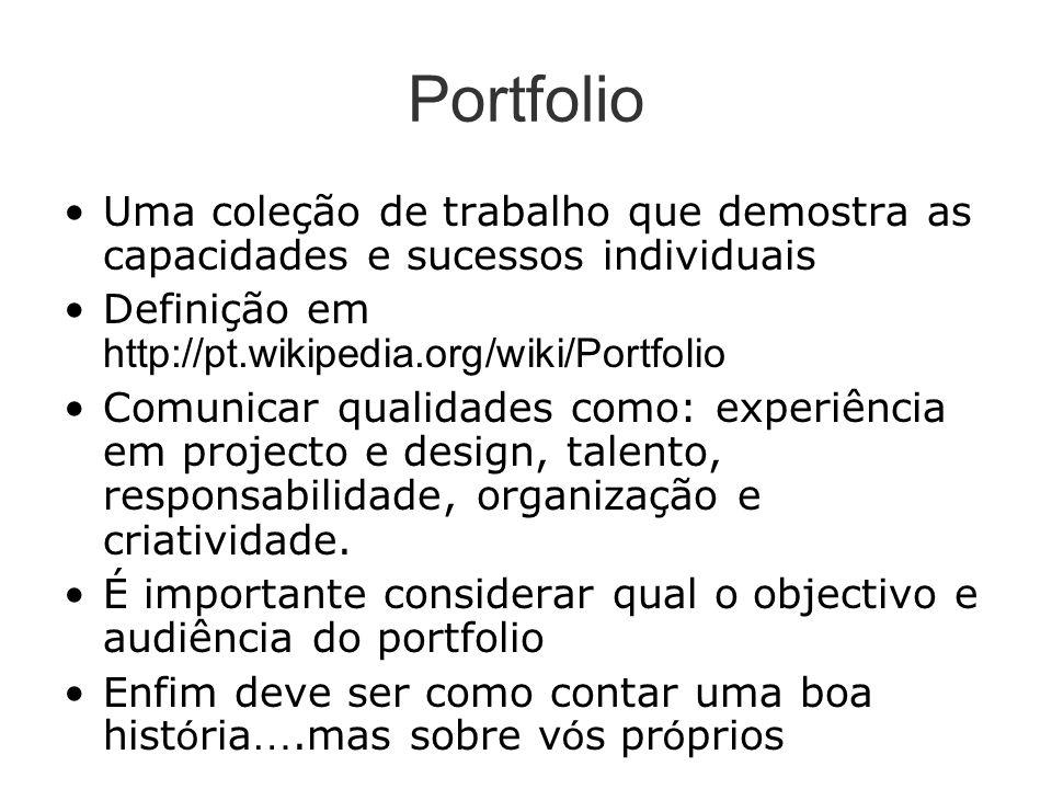 Portfolio Uma coleção de trabalho que demostra as capacidades e sucessos individuais Definição em http://pt.wikipedia.org/wiki/Portfolio Comunicar qualidades como: experiência em projecto e design, talento, responsabilidade, organização e criatividade.