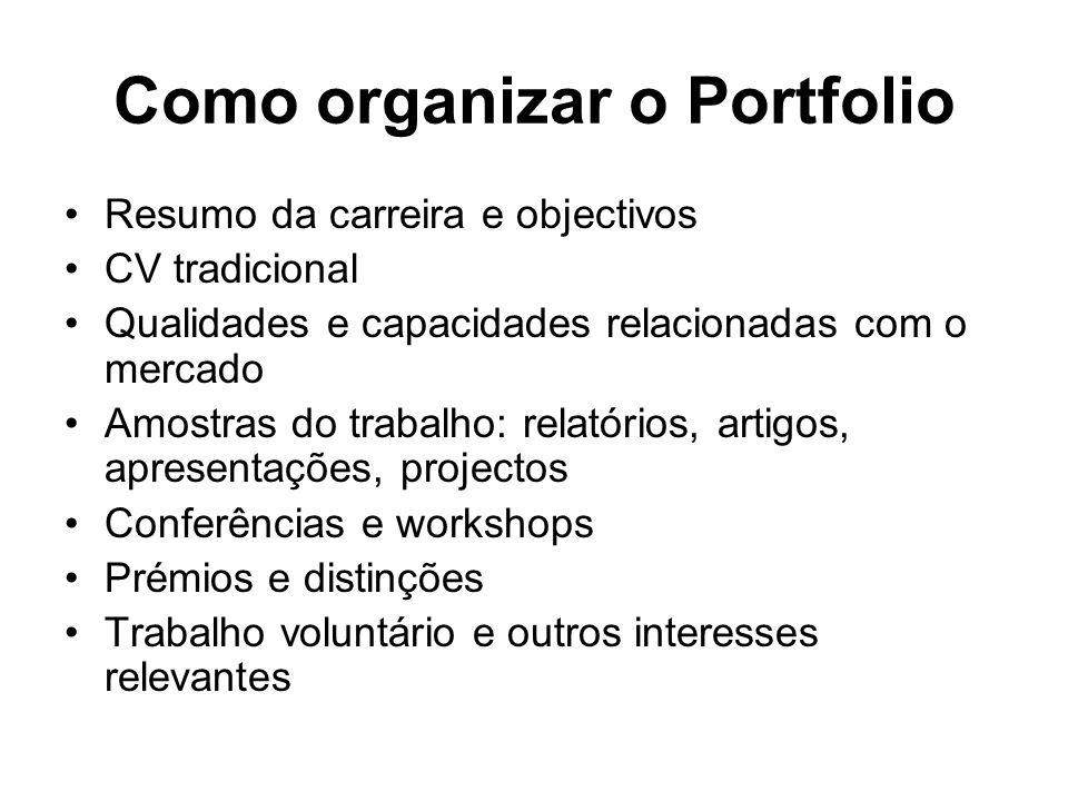 Como organizar o Portfolio Resumo da carreira e objectivos CV tradicional Qualidades e capacidades relacionadas com o mercado Amostras do trabalho: re