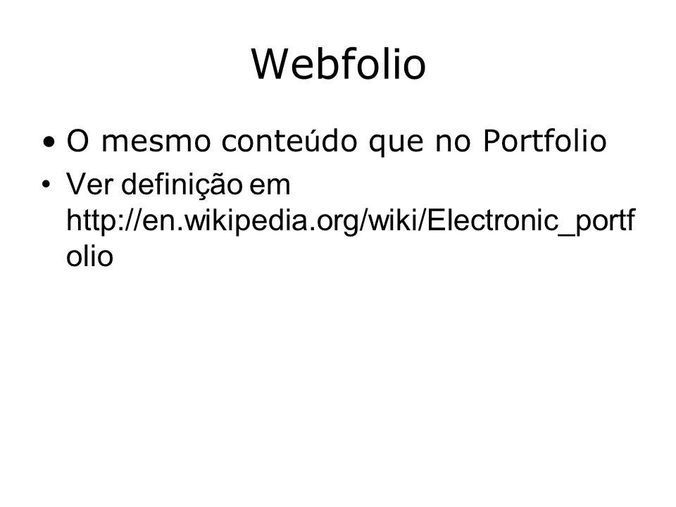 Webfolio O mesmo conte ú do que no Portfolio Ver definição em http://en.wikipedia.org/wiki/Electronic_portf olio