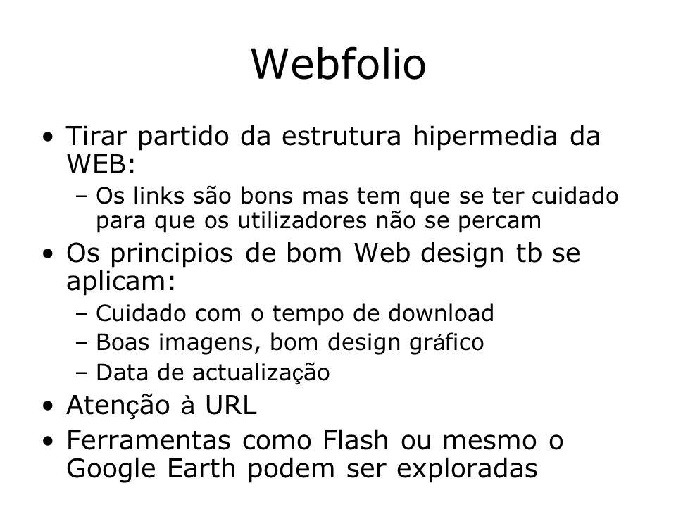 Webfolio Tirar partido da estrutura hipermedia da WEB: –Os links são bons mas tem que se ter cuidado para que os utilizadores não se percam Os princip