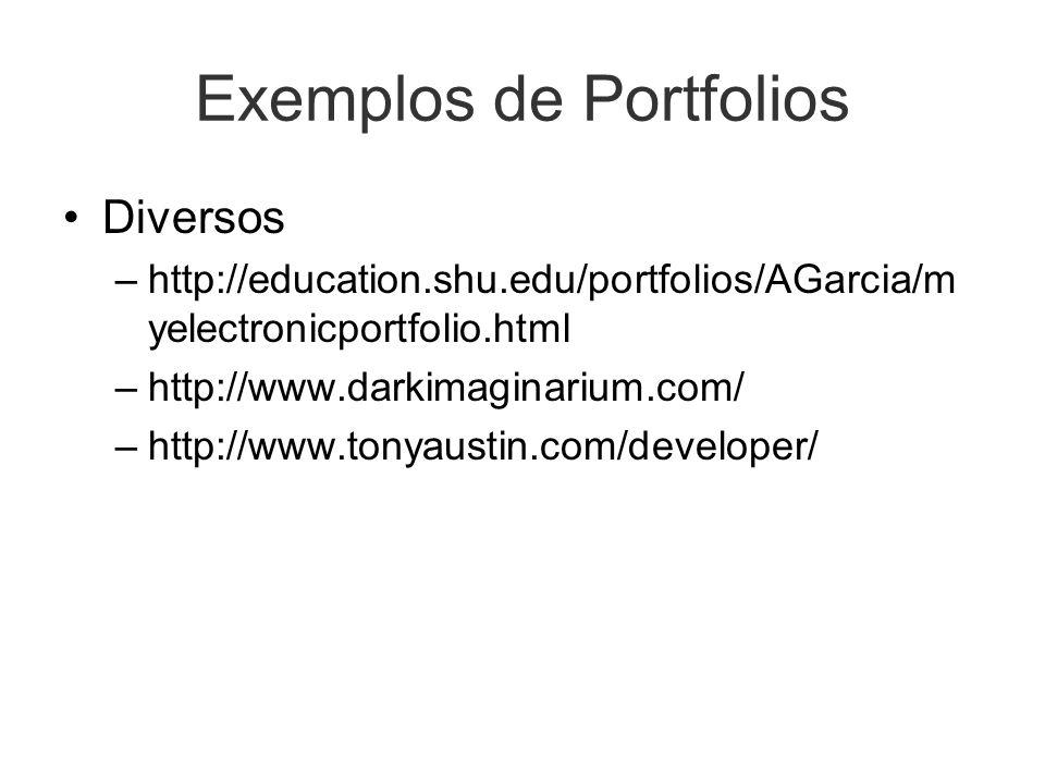 Exemplos de Portfolios Diversos –http://education.shu.edu/portfolios/AGarcia/m yelectronicportfolio.html –http://www.darkimaginarium.com/ –http://www.tonyaustin.com/developer/